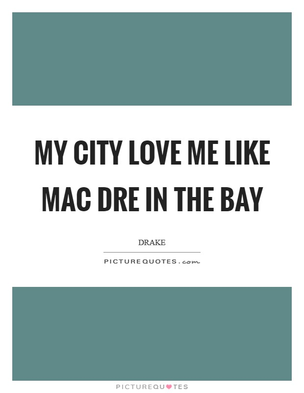 My city love me like Mac Dre in the Bay Picture Quote #1