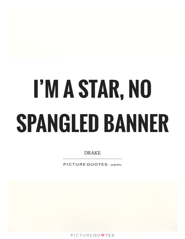 I'm a star, no spangled banner Picture Quote #1
