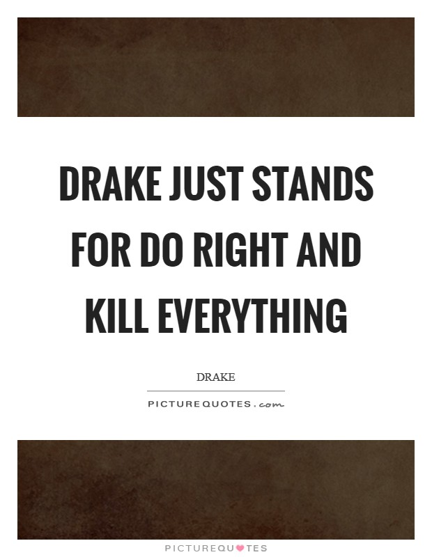 Drake just stands for Do Right And Kill Everything Picture Quote #1