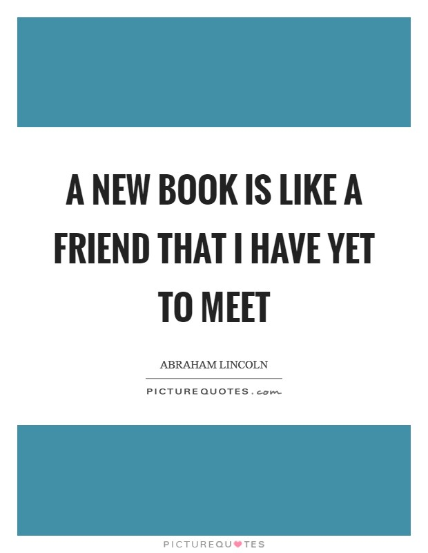 A new book is like a friend that I have yet to meet Picture Quote #1