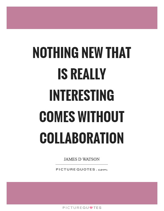 Nothing new that is really interesting comes without collaboration Picture Quote #1