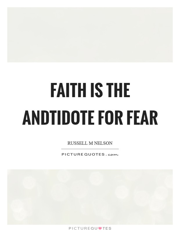 Faith is the andtidote for fear Picture Quote #1