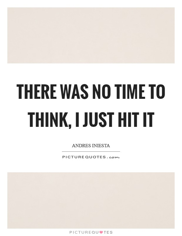 There was no time to think, I just hit it Picture Quote #1