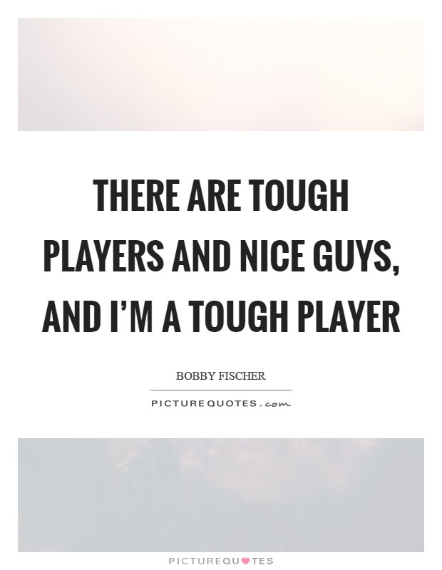 There are tough players and nice guys, and I'm a tough player Picture Quote #1
