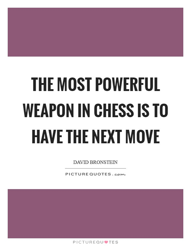 The most powerful weapon in Chess is to have the next move Picture Quote #1