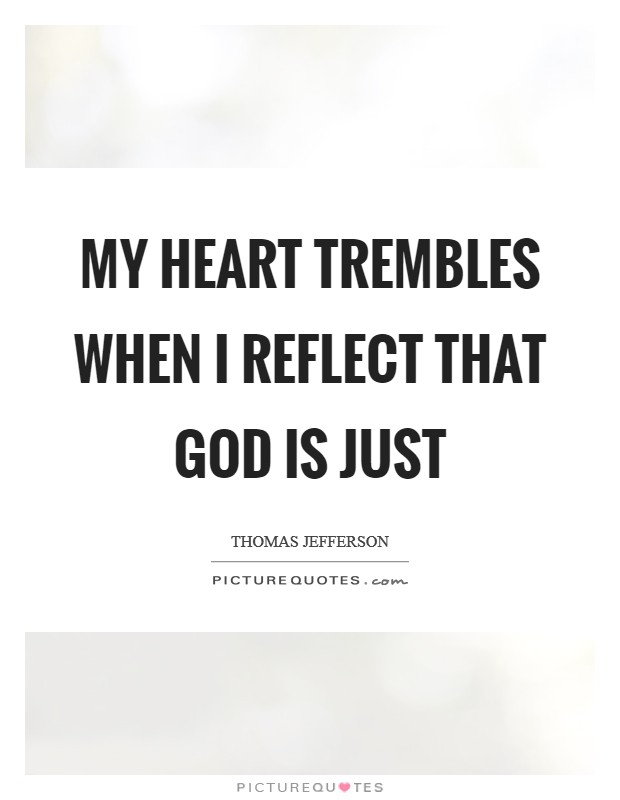 My heart trembles when I reflect that God is just Picture Quote #1