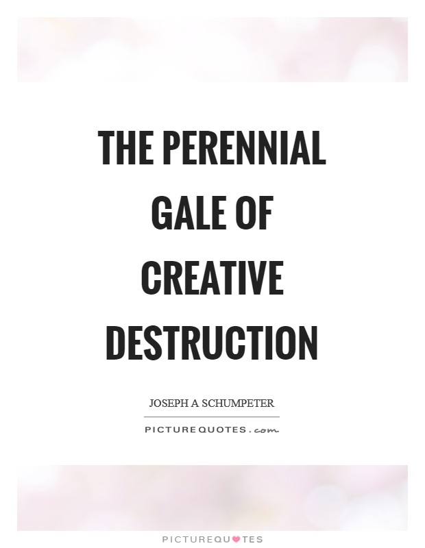 The perennial gale of creative destruction Picture Quote #1