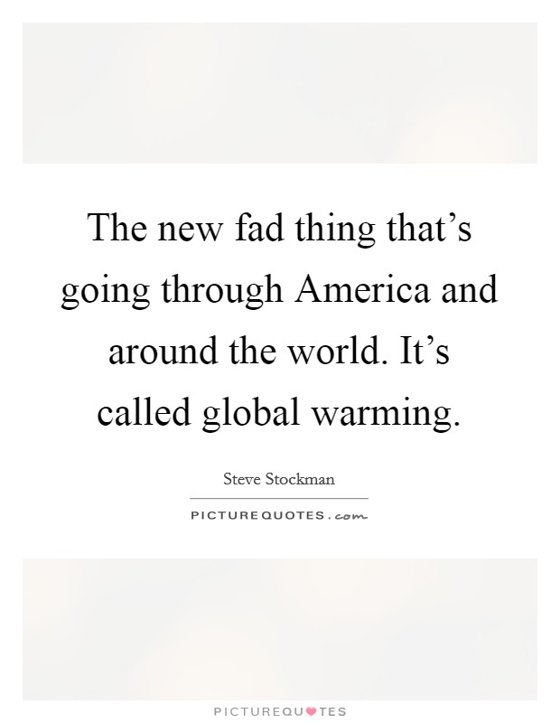 The new fad thing that's going through America and around the world. It's called global warming Picture Quote #1