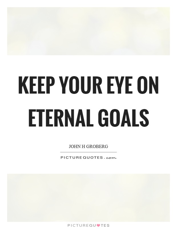 Keep your eye on eternal goals Picture Quote #1