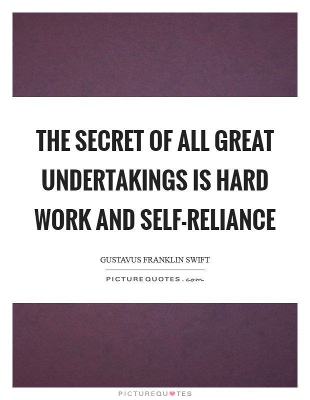 The secret of all great undertakings is hard work and self-reliance Picture Quote #1