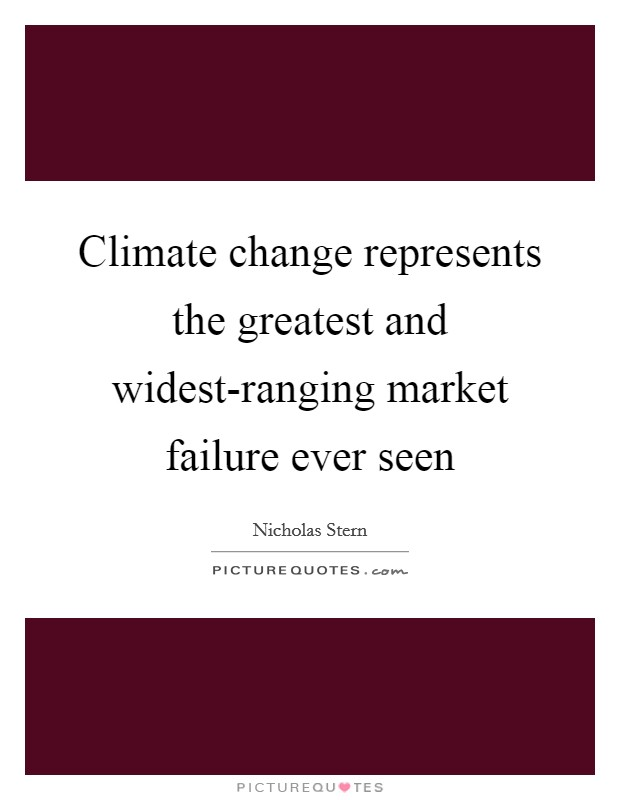 Climate change represents the greatest and widest-ranging market failure ever seen Picture Quote #1