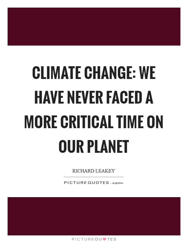 Climate change: We have never faced a more critical time on our planet Picture Quote #1