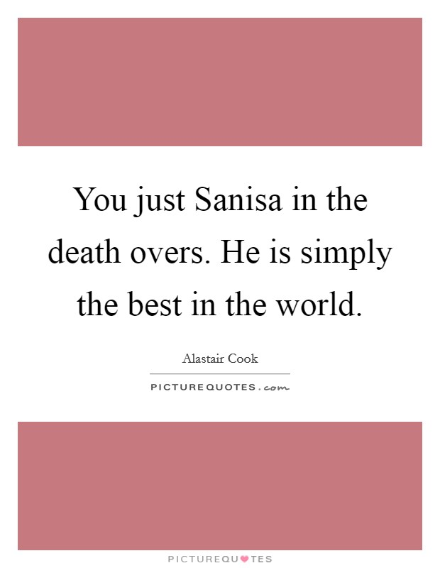 You just Sanisa in the death overs. He is simply the best in the world Picture Quote #1