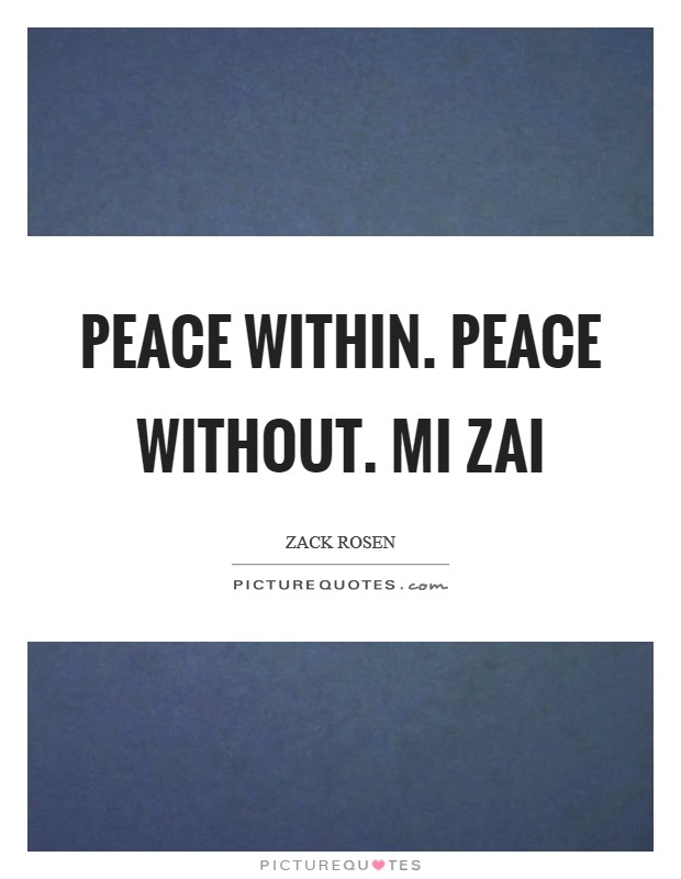 Peace Within. Peace Without. Mi Zai Picture Quote #1