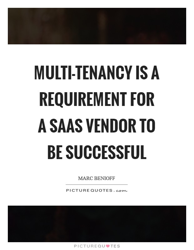 Multi-Tenancy is a requirement for a SaaS vendor to be successful Picture Quote #1