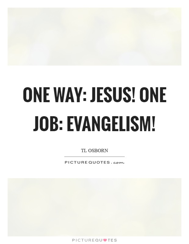 One Way: Jesus! One Job: Evangelism! Picture Quote #1