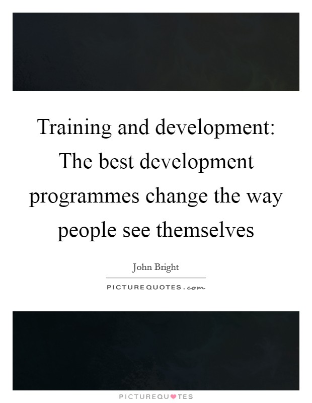 Training and development: The best development programmes change the way people see themselves Picture Quote #1