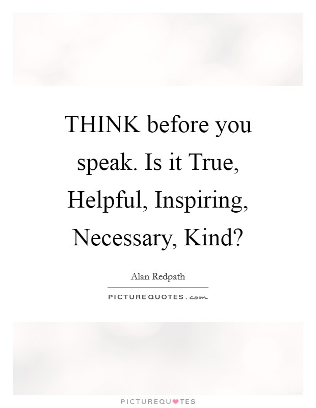 THINK before you speak. Is it True, Helpful, Inspiring, Necessary, Kind? Picture Quote #1