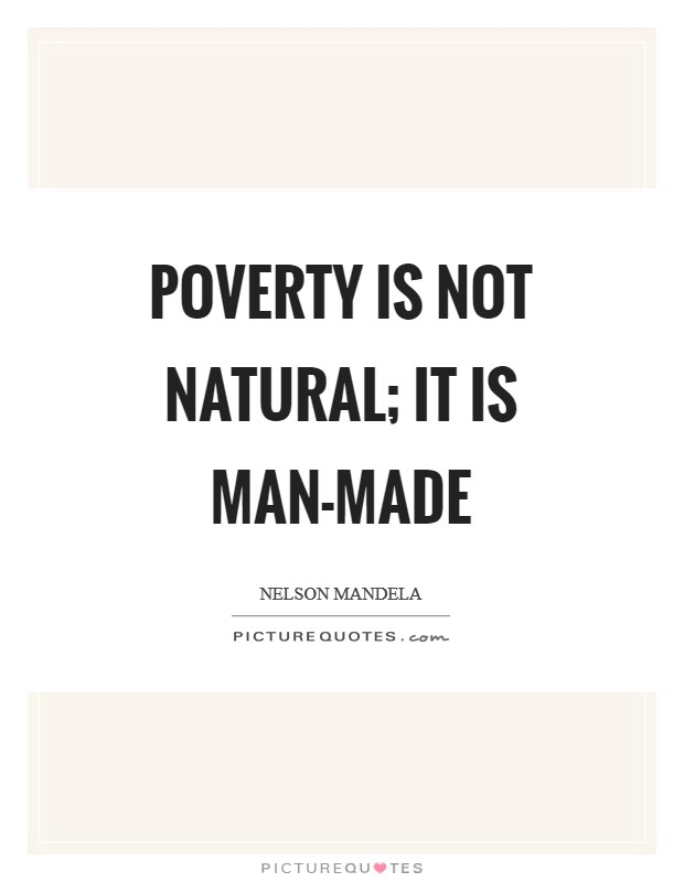 Poverty is not natural; it is man-made Picture Quote #1