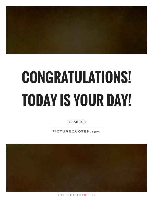 Congratulations! Today is your day! Picture Quote #1