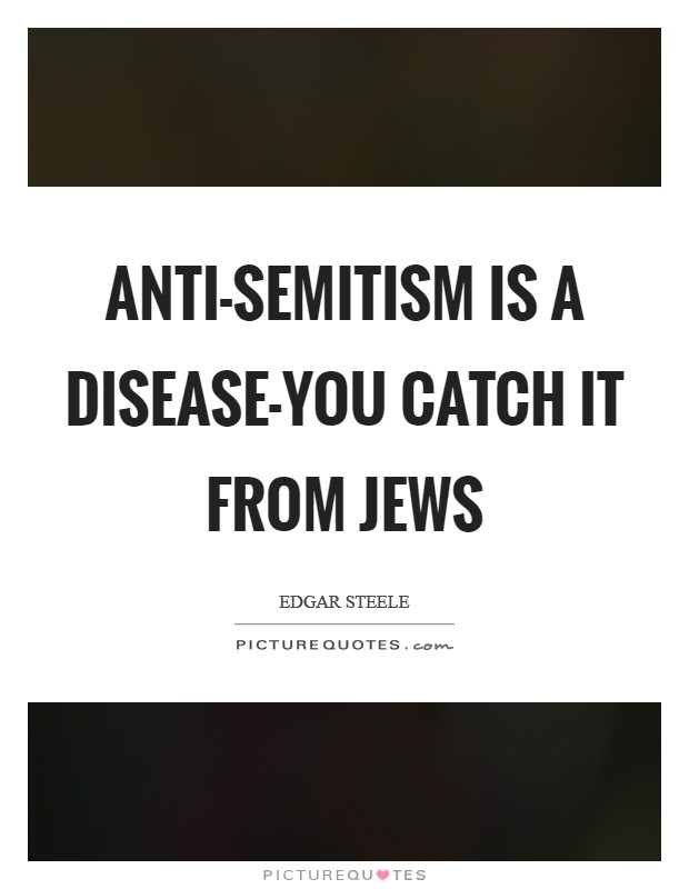 Anti-Semitism is a disease-you catch it from Jews Picture Quote #1