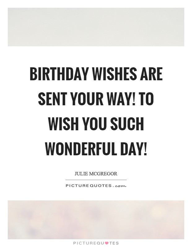 Birthday Wishes Are sent your way! To wish you Such Wonderful Day! Picture Quote #1