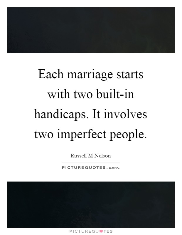 Each marriage starts with two built-in handicaps. It involves two imperfect people Picture Quote #1