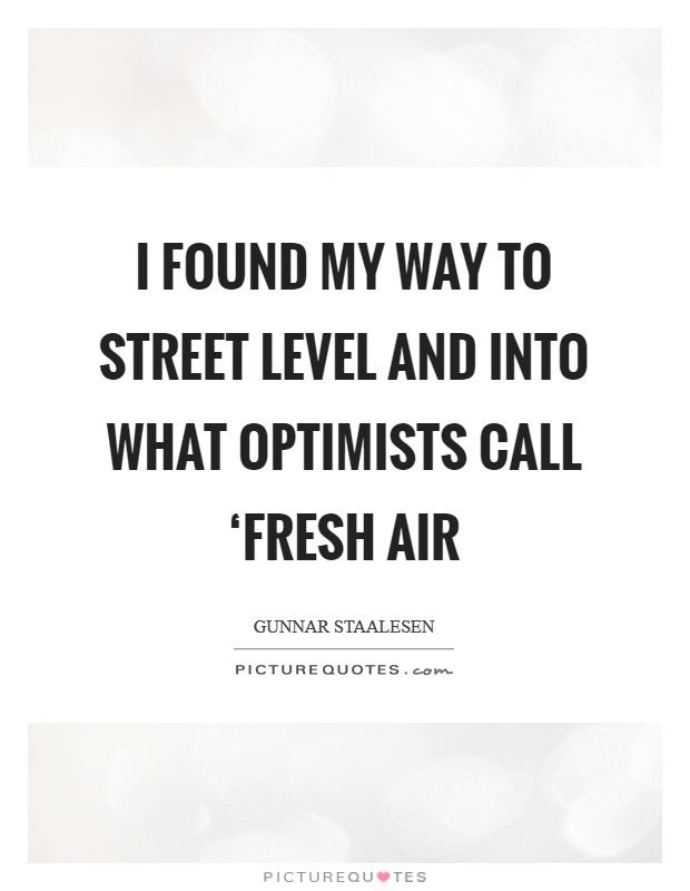 I found my way to street level and into what optimists call 'fresh air Picture Quote #1