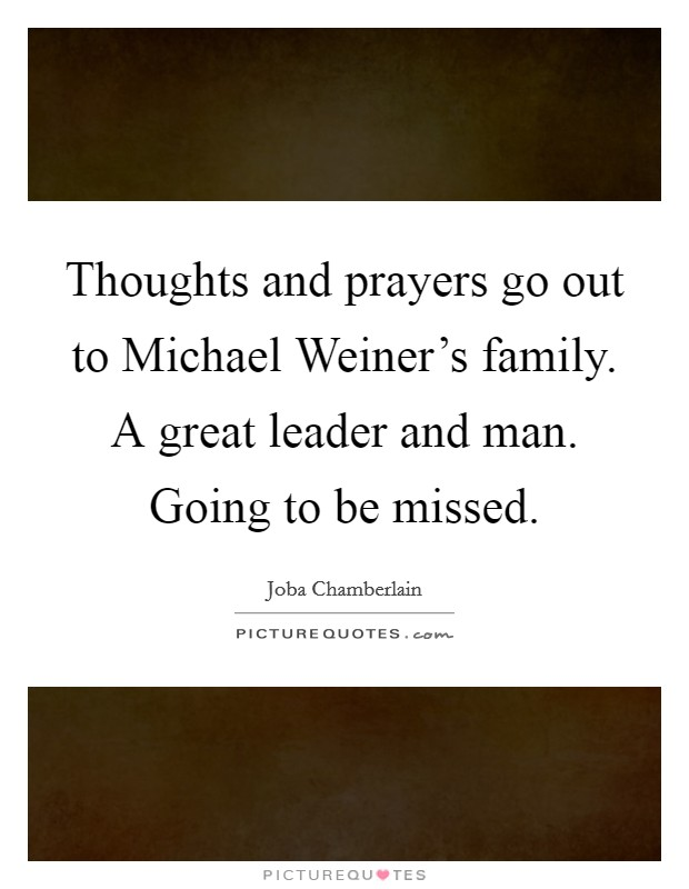 Thoughts and prayers go out to Michael Weiner's family. A great leader and man. Going to be missed Picture Quote #1