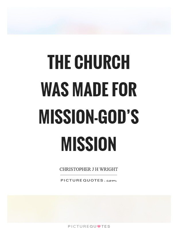 The church was made for mission-God's mission Picture Quote #1