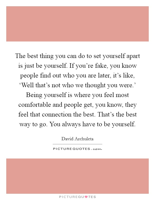 The Best Thing You Can Do To Set Yourself Apart Is Just Be