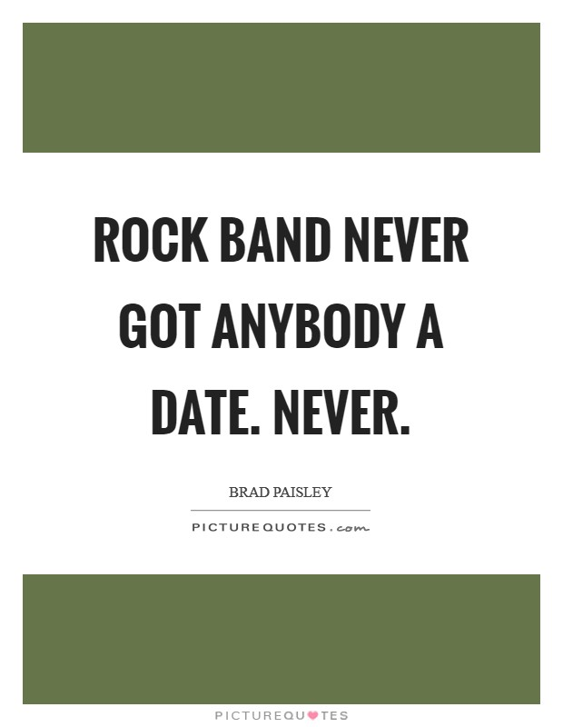 Rock Band never got anybody a date. Never Picture Quote #1