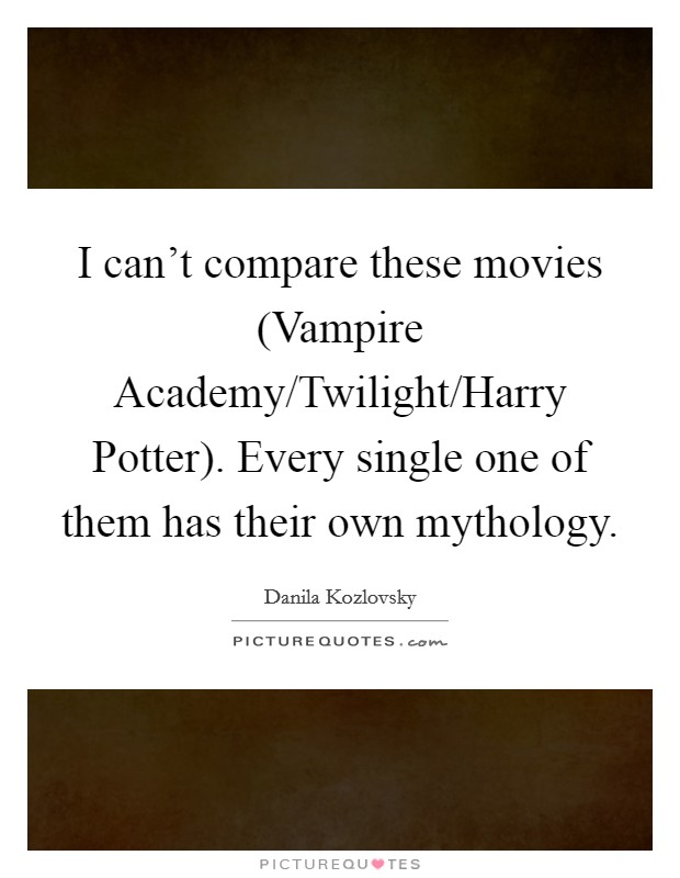 I can't compare these movies (Vampire Academy/Twilight ...