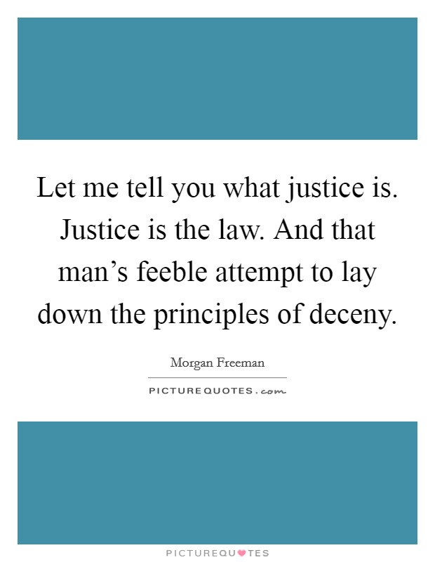 Let me tell you what justice is. Justice is the law. And that man's feeble attempt to lay down the principles of deceny Picture Quote #1