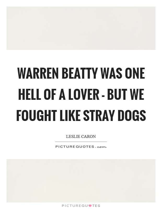 Warren Beatty was one hell of a lover - but we fought like stray dogs Picture Quote #1