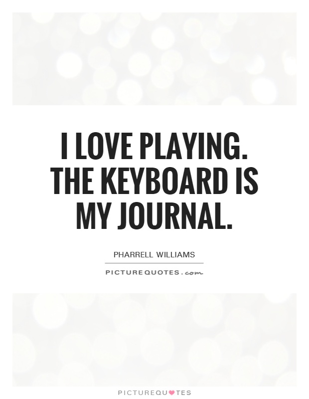 I Love Playing. The Keyboard Is My Journal Picture Quote #1