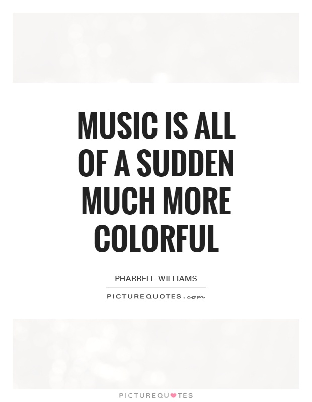 Music is all of a sudden much more colorful Picture Quote #1
