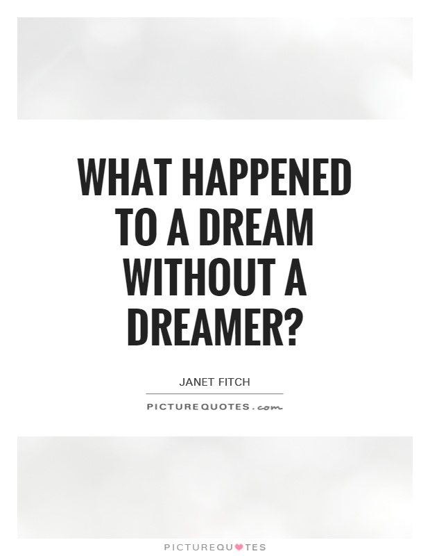 What happened to a dream without a dreamer? Picture Quote #1