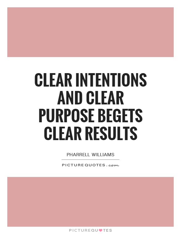 Clear intentions and clear purpose begets clear results Picture Quote #1