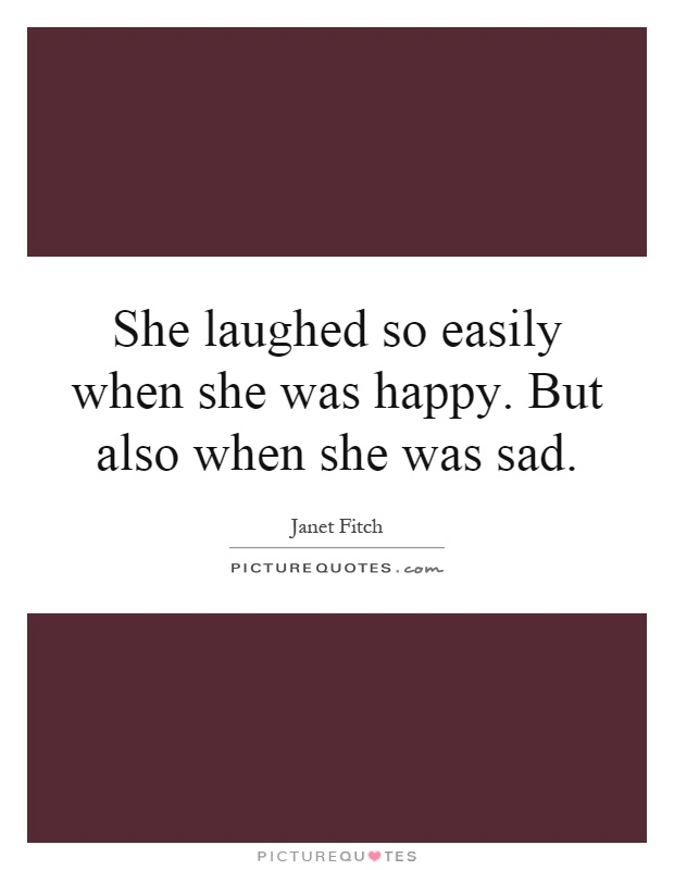 She laughed so easily when she was happy. But also when she was sad Picture Quote #1