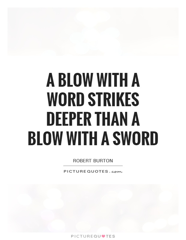 A blow with a word strikes deeper than a blow with a sword Picture Quote #1