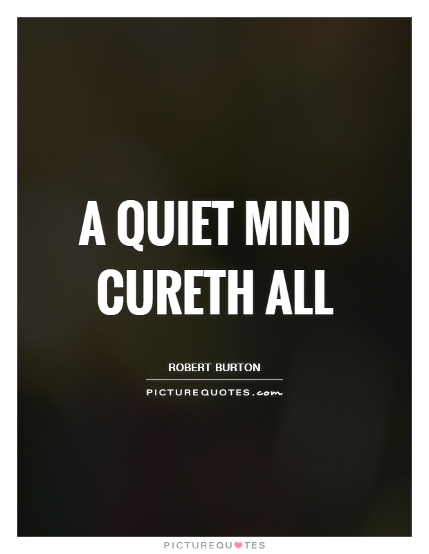Quotes Quiet Alluring A Quiet Mind Cureth All  Picture Quotes