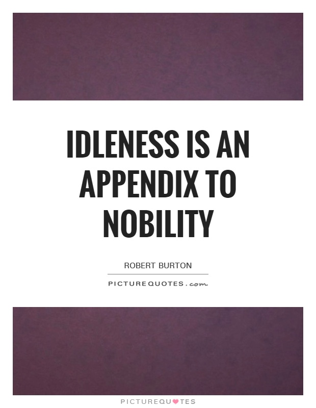 Idleness is an appendix to nobility Picture Quote #1
