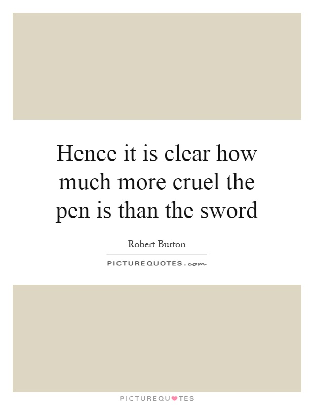 Hence it is clear how much more cruel the pen is than the sword Picture Quote #1