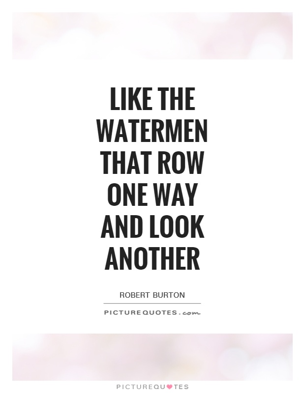 Like the watermen that row one way and look another Picture Quote #1