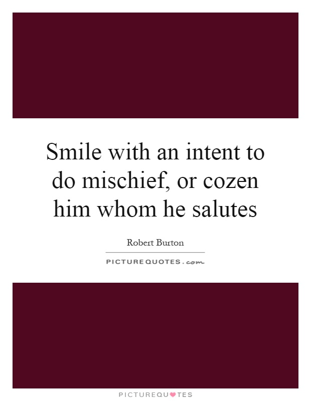 Smile with an intent to do mischief, or cozen him whom he salutes Picture Quote #1