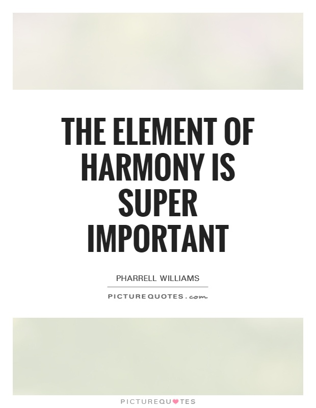 The element of harmony is super important Picture Quote #1