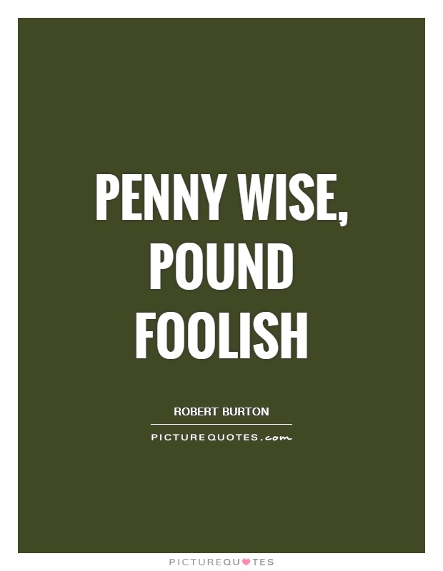 Penny Wise, Pound Foolish