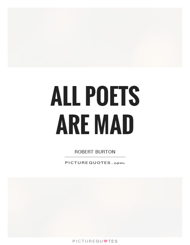 All poets are mad Picture Quote #1