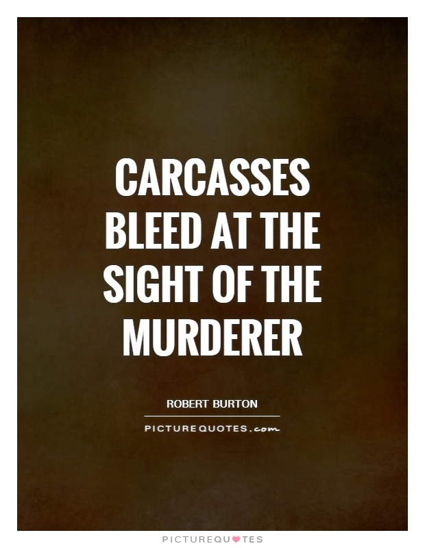 Carcasses bleed at the sight of the murderer Picture Quote #1